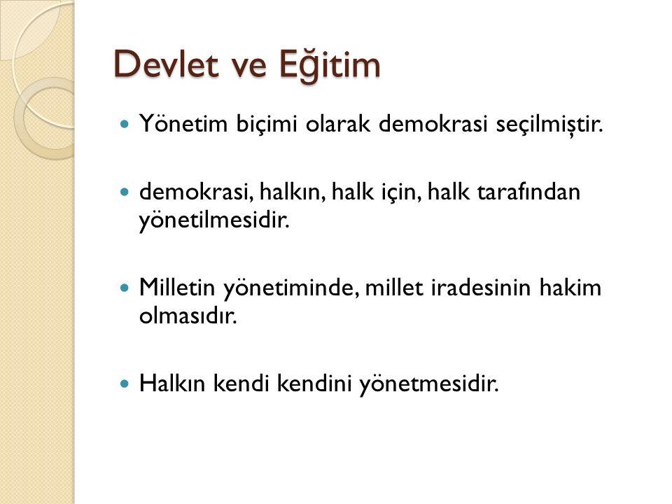 Devlet ve Eğitim Yönetim biçimi olarak demokrasi seçilmiştir.