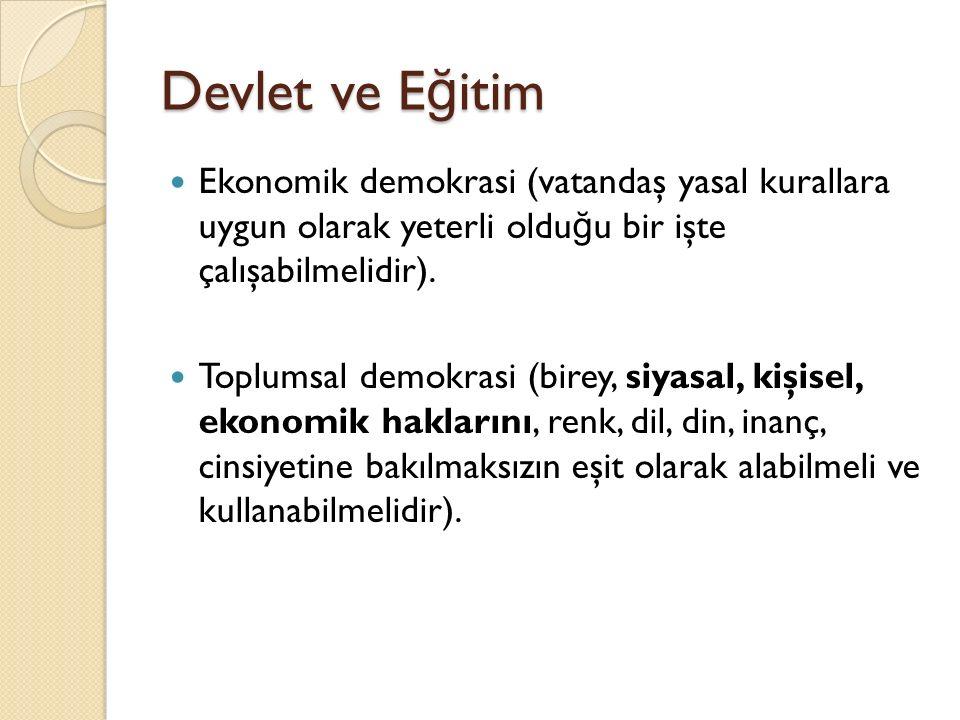 Devlet ve Eğitim Ekonomik demokrasi (vatandaş yasal kurallara uygun olarak yeterli olduğu bir işte çalışabilmelidir).