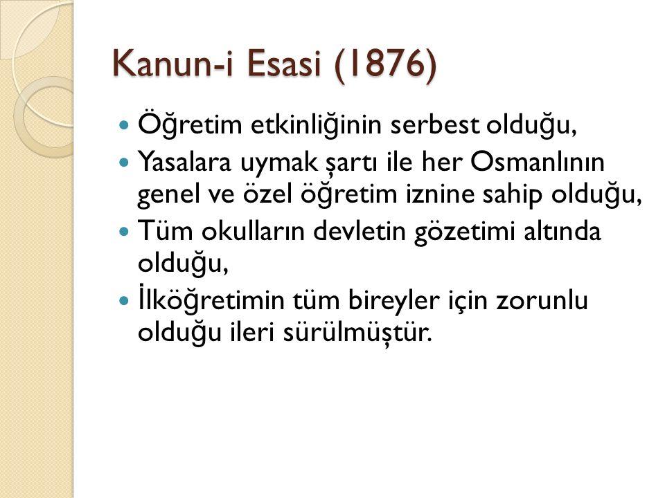 Kanun-i Esasi (1876) Öğretim etkinliğinin serbest olduğu,