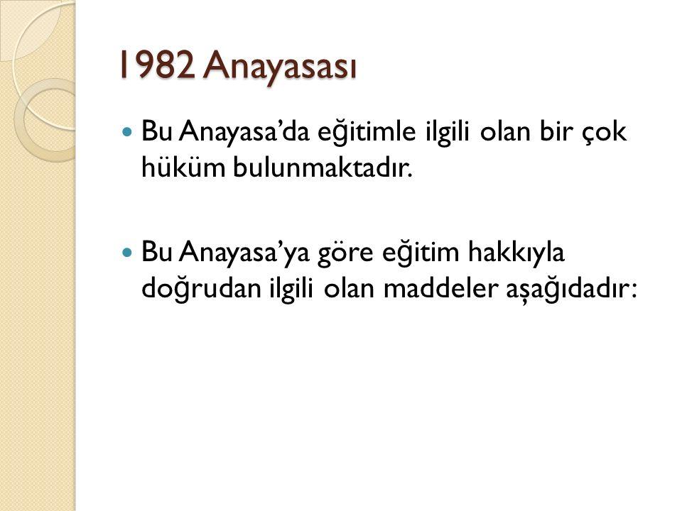 1982 Anayasası Bu Anayasa'da eğitimle ilgili olan bir çok hüküm bulunmaktadır.