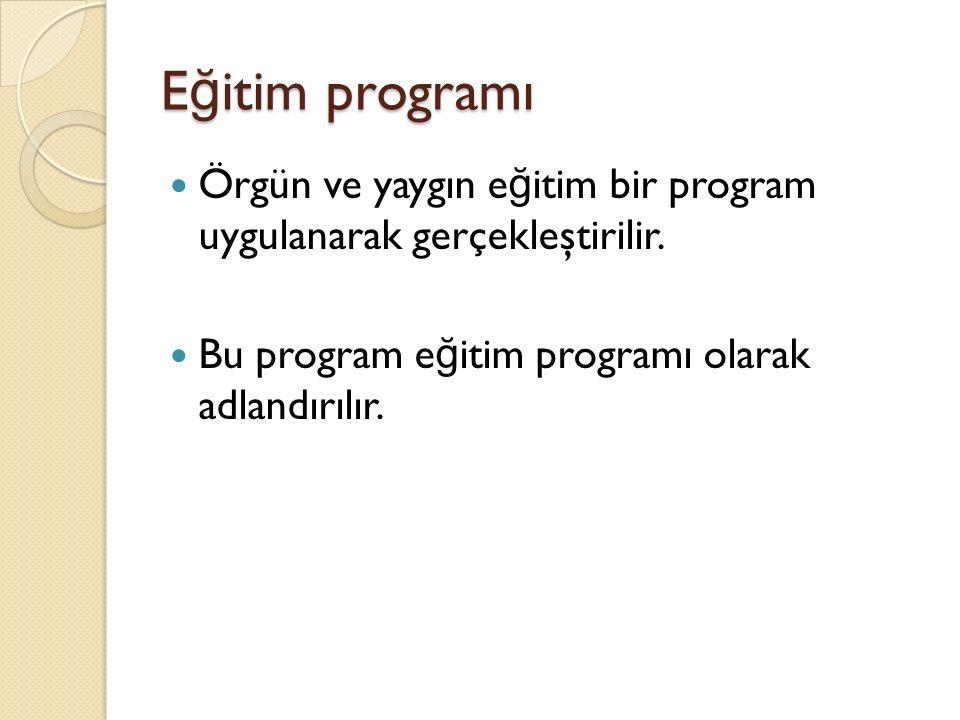 Eğitim programı Örgün ve yaygın eğitim bir program uygulanarak gerçekleştirilir.