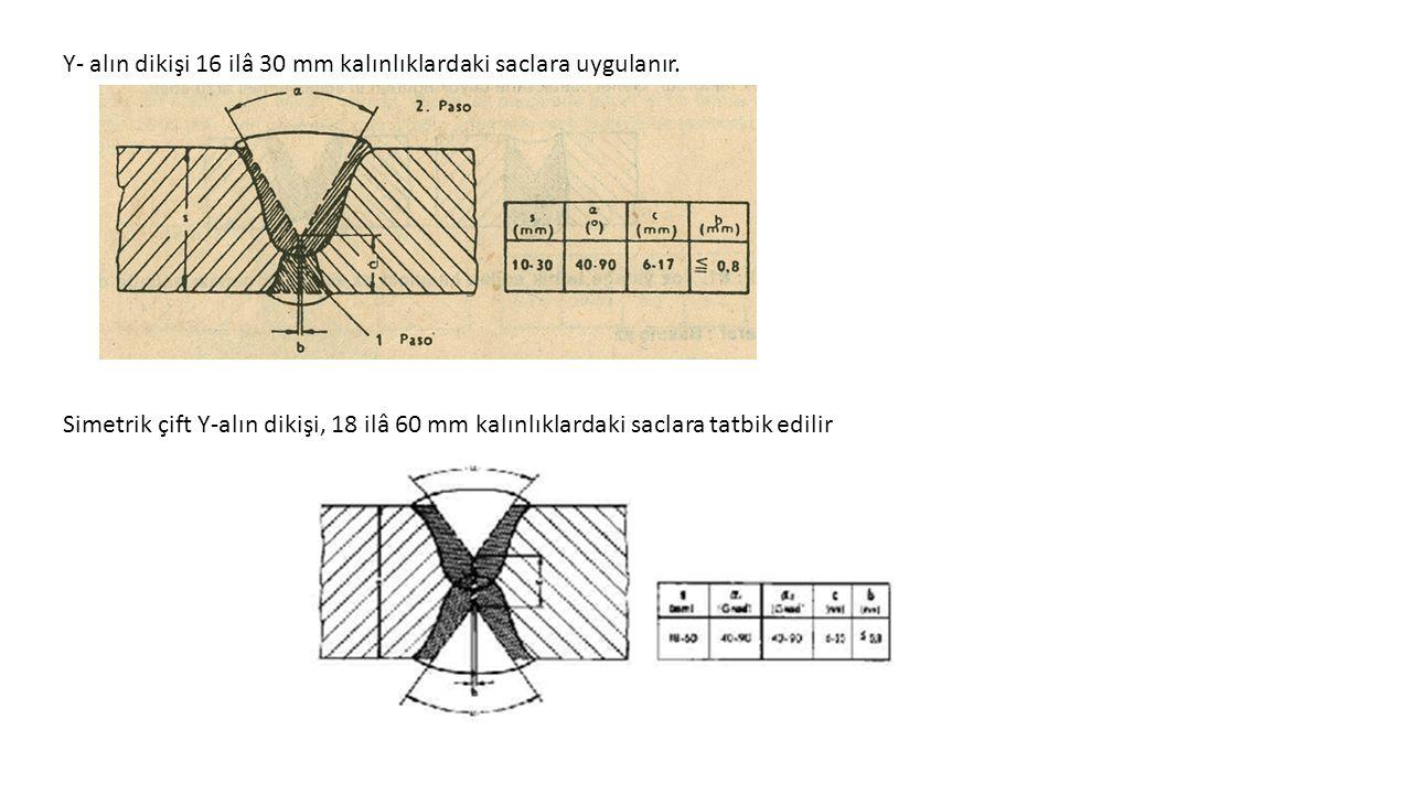 Y- alın dikişi 16 ilâ 30 mm kalınlıklardaki saclara uygulanır.