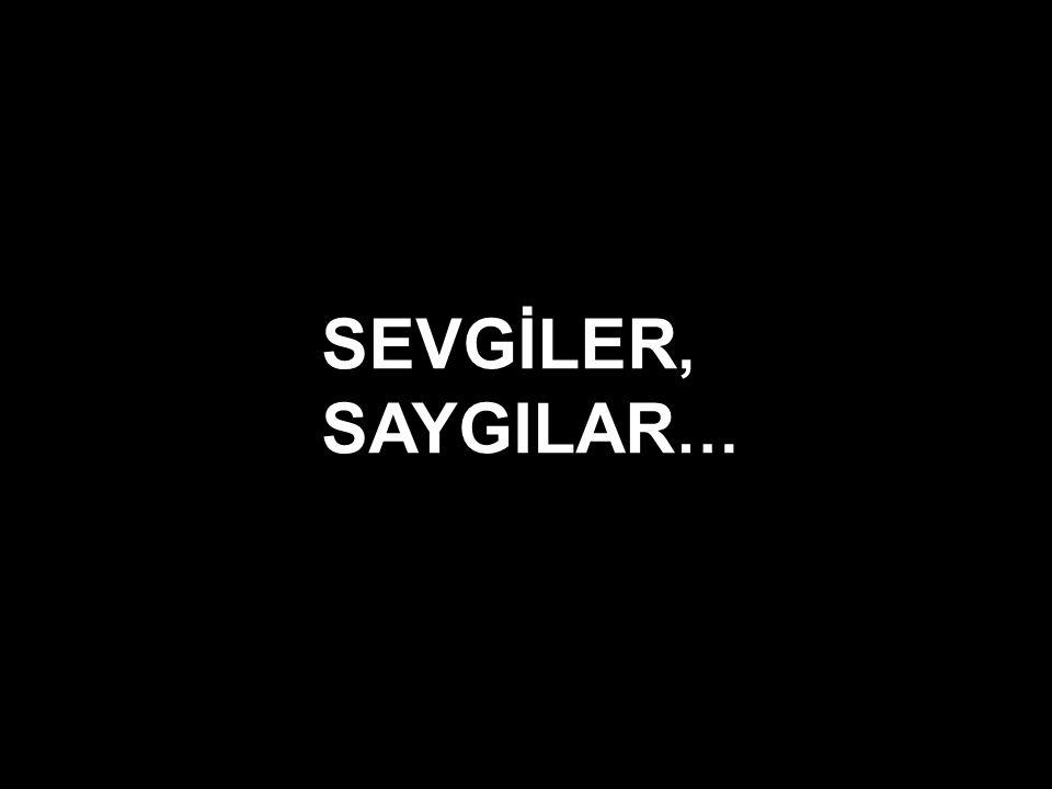 SEVGİLER, SAYGILAR…