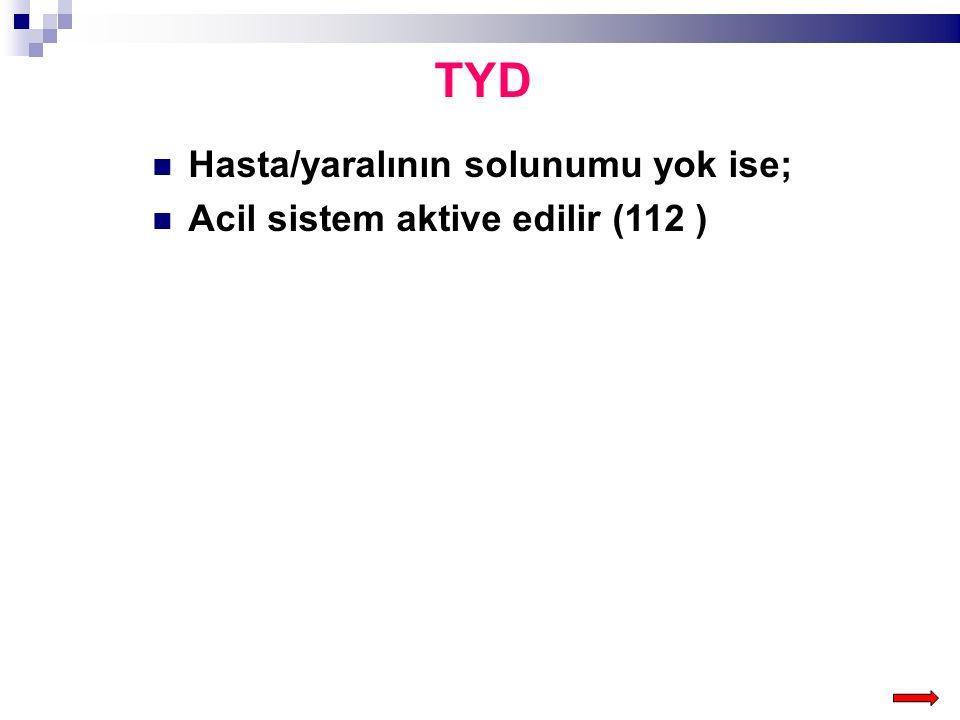 TYD Hasta/yaralının solunumu yok ise; Acil sistem aktive edilir (112 )
