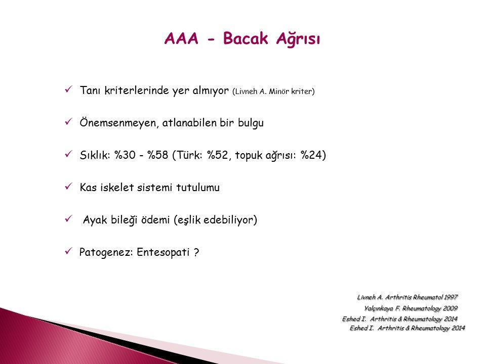 AAA - Bacak Ağrısı Tanı kriterlerinde yer almıyor (Livneh A. Minör kriter) Önemsenmeyen, atlanabilen bir bulgu.