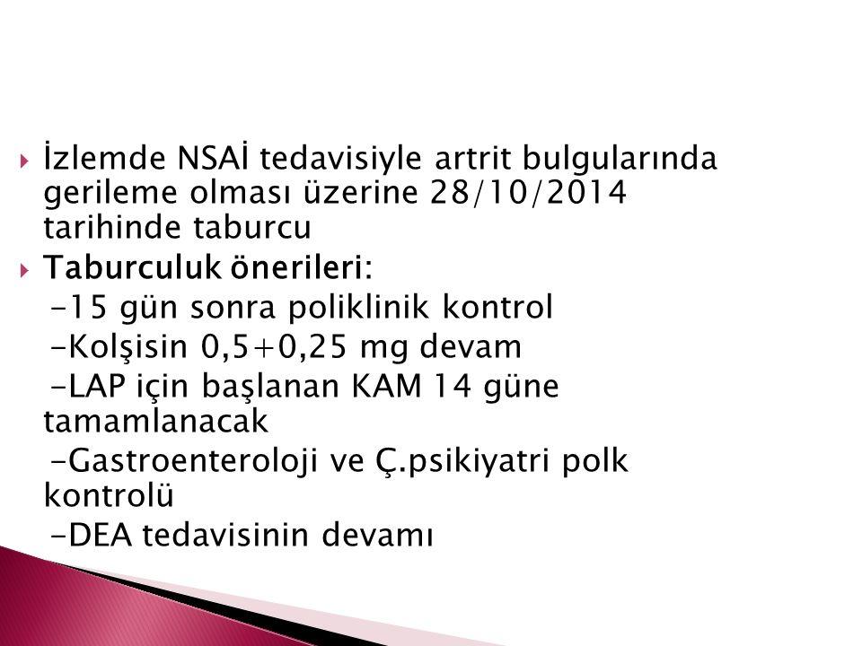 İzlemde NSAİ tedavisiyle artrit bulgularında gerileme olması üzerine 28/10/2014 tarihinde taburcu