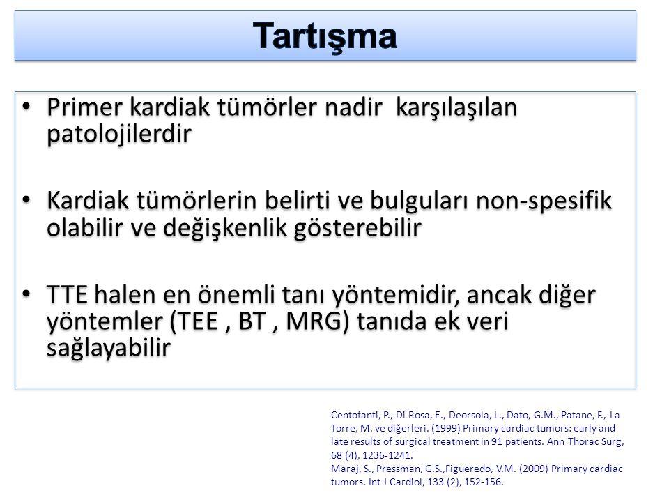 Tartışma Primer kardiak tümörler nadir karşılaşılan patolojilerdir