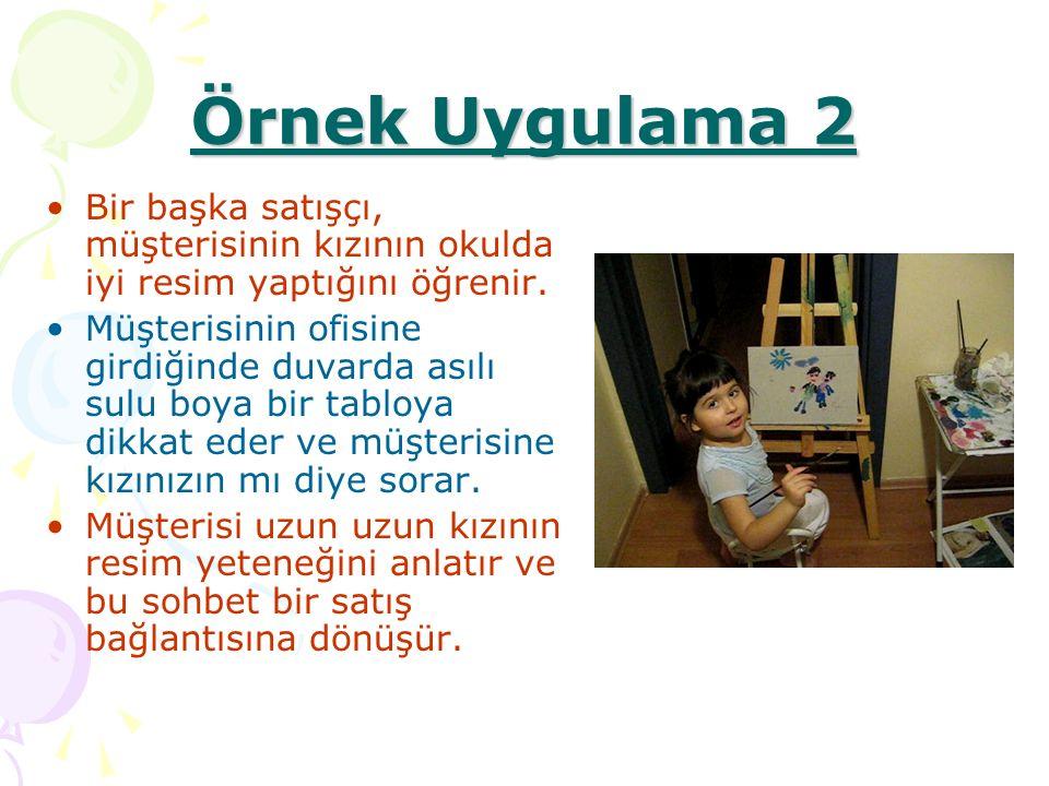 Örnek Uygulama 2 Bir başka satışçı, müşterisinin kızının okulda iyi resim yaptığını öğrenir.