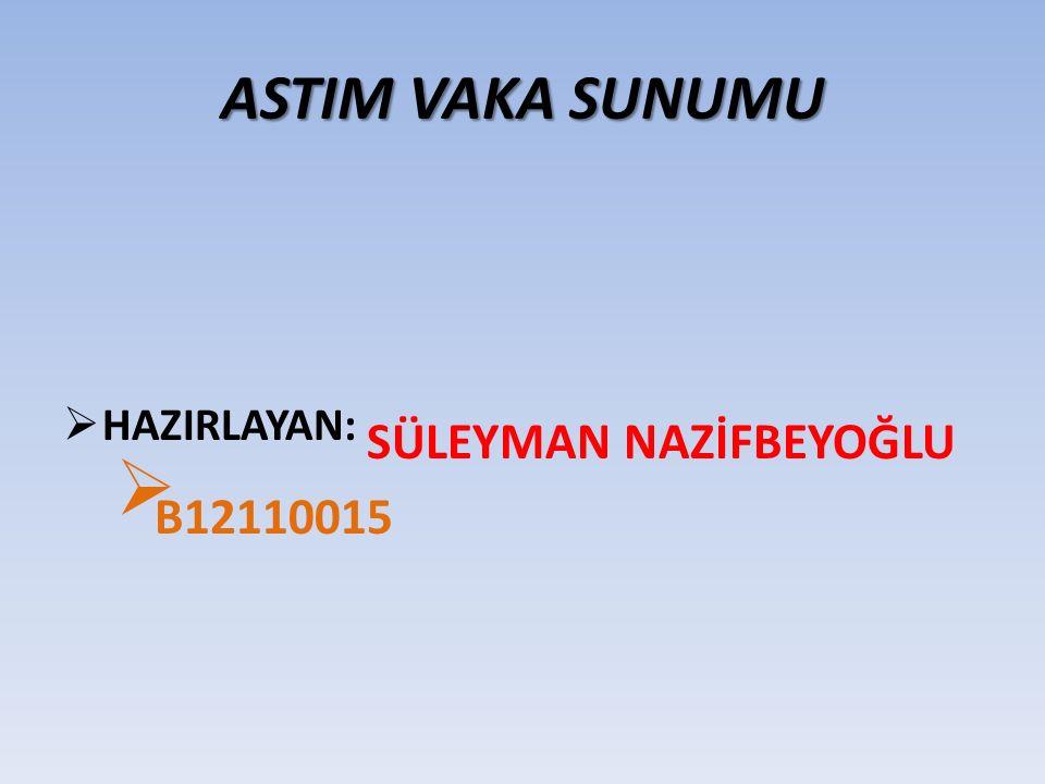 ASTIM VAKA SUNUMU HAZIRLAYAN: SÜLEYMAN NAZİFBEYOĞLU B12110015