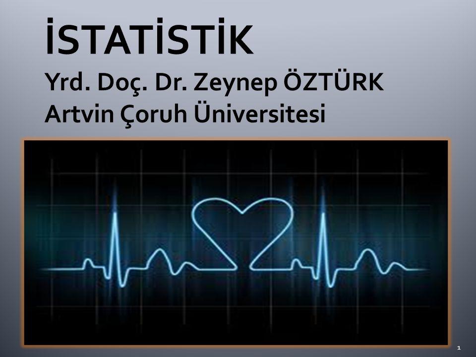 İSTATİSTİK Yrd. Doç. Dr. Zeynep ÖZTÜRK Artvin Çoruh Üniversitesi
