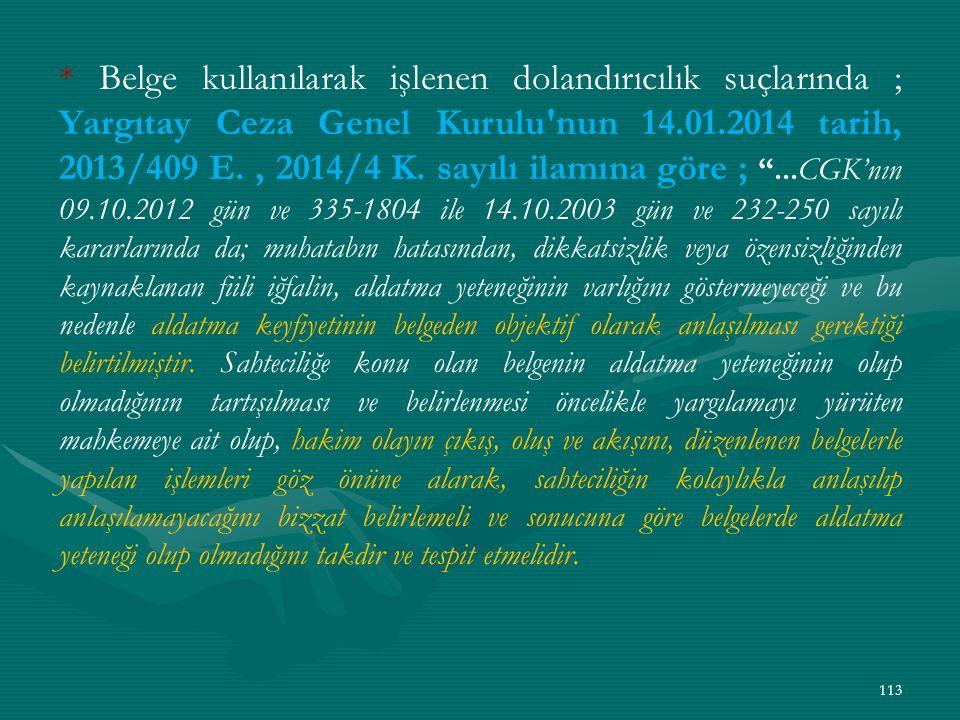 * Belge kullanılarak işlenen dolandırıcılık suçlarında ; Yargıtay Ceza Genel Kurulu nun 14.01.2014 tarih, 2013/409 E.