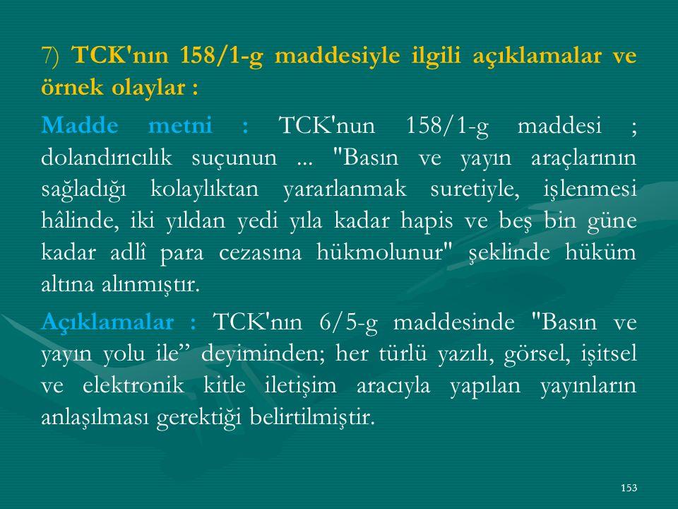 7) TCK nın 158/1-g maddesiyle ilgili açıklamalar ve örnek olaylar : Madde metni : TCK nun 158/1-g maddesi ; dolandırıcılık suçunun ...