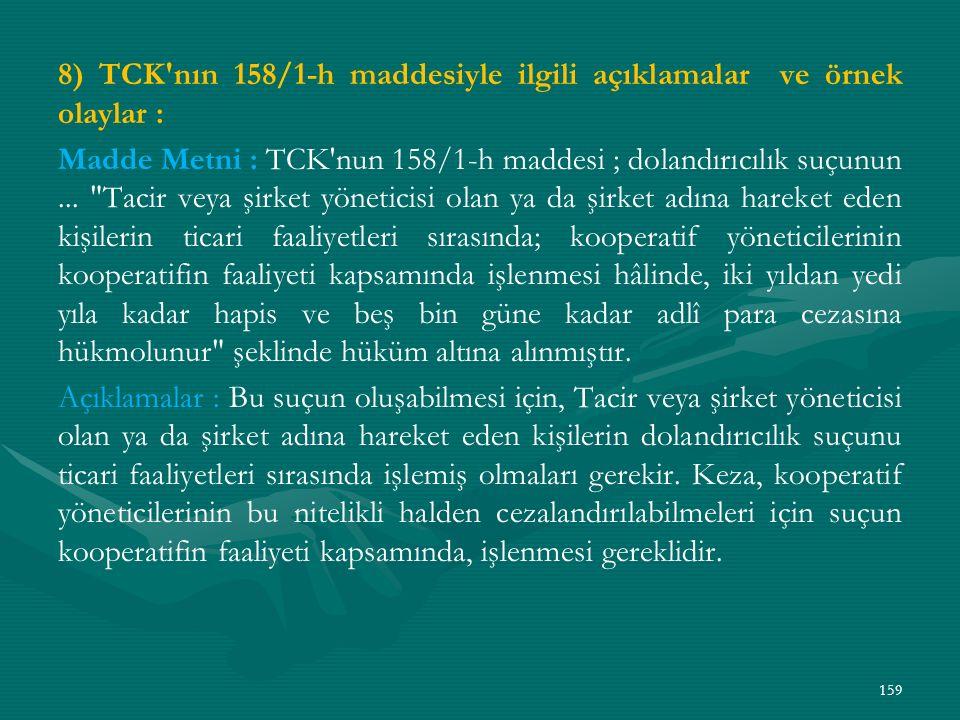 8) TCK nın 158/1-h maddesiyle ilgili açıklamalar ve örnek olaylar : Madde Metni : TCK nun 158/1-h maddesi ; dolandırıcılık suçunun ...