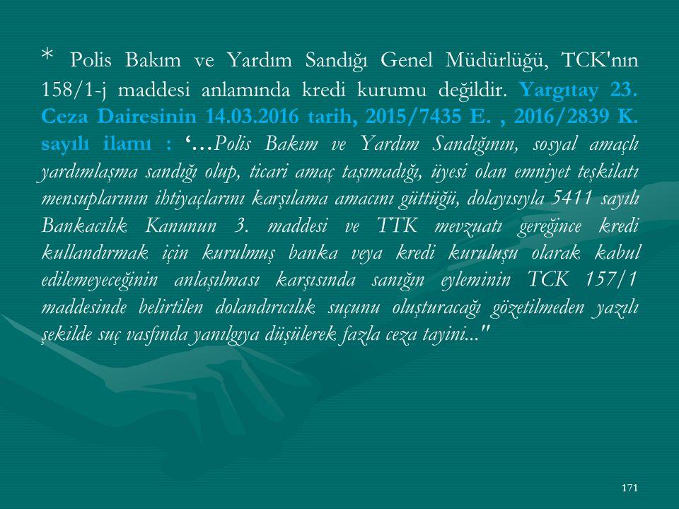 * Polis Bakım ve Yardım Sandığı Genel Müdürlüğü, TCK nın 158/1-j maddesi anlamında kredi kurumu değildir.