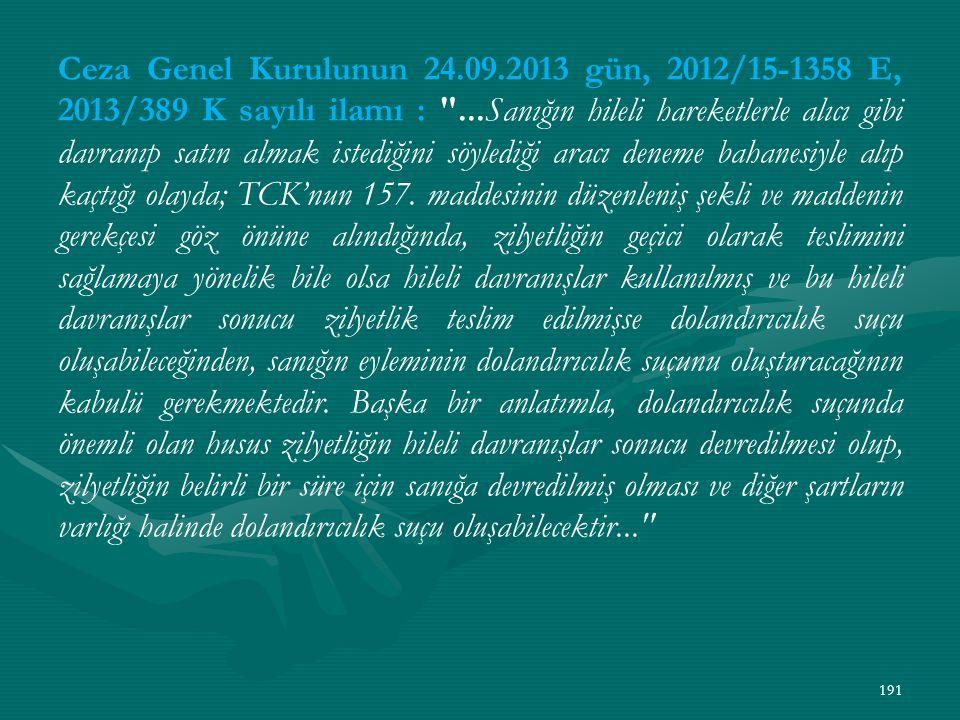Ceza Genel Kurulunun 24.09.2013 gün, 2012/15-1358 E, 2013/389 K sayılı ilamı : ...Sanığın hileli hareketlerle alıcı gibi davranıp satın almak istediğini söylediği aracı deneme bahanesiyle alıp kaçtığı olayda; TCK'nun 157.