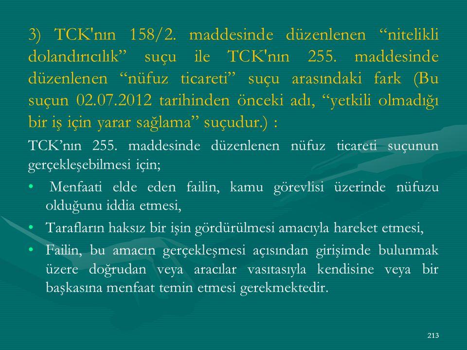3) TCK nın 158/2. maddesinde düzenlenen nitelikli dolandırıcılık suçu ile TCK nın 255. maddesinde düzenlenen nüfuz ticareti suçu arasındaki fark (Bu suçun 02.07.2012 tarihinden önceki adı, yetkili olmadığı bir iş için yarar sağlama suçudur.) :