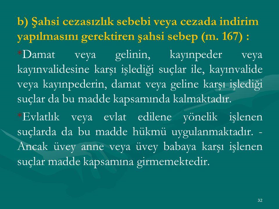 b) Şahsi cezasızlık sebebi veya cezada indirim yapılmasını gerektiren şahsi sebep (m. 167) :