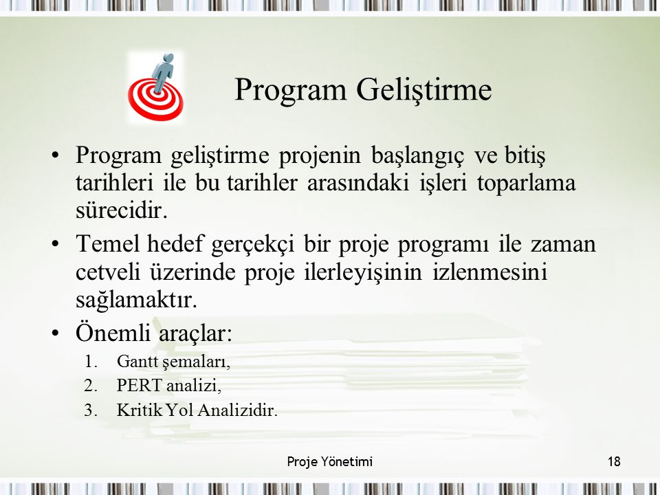 Program Geliştirme Program geliştirme projenin başlangıç ve bitiş tarihleri ile bu tarihler arasındaki işleri toparlama sürecidir.