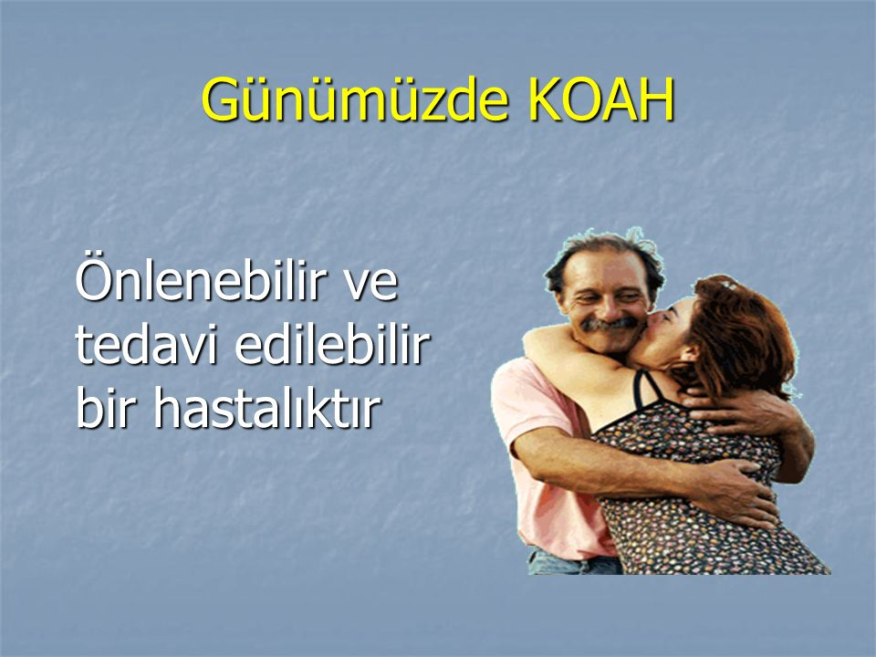 Günümüzde KOAH Önlenebilir ve tedavi edilebilir bir hastalıktır