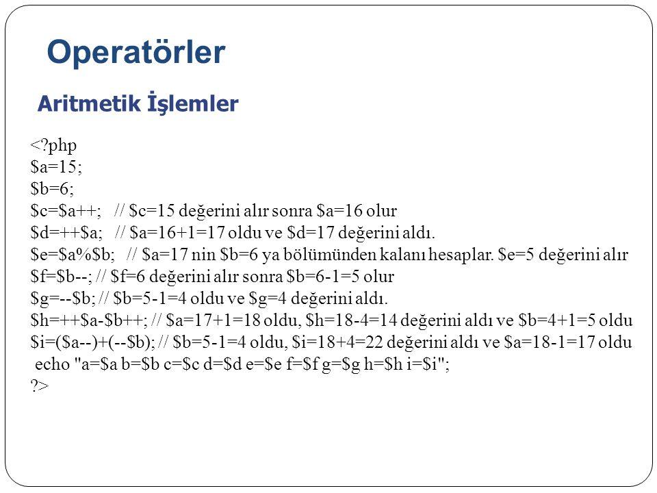 Operatörler Aritmetik İşlemler < php $a=15; $b=6;