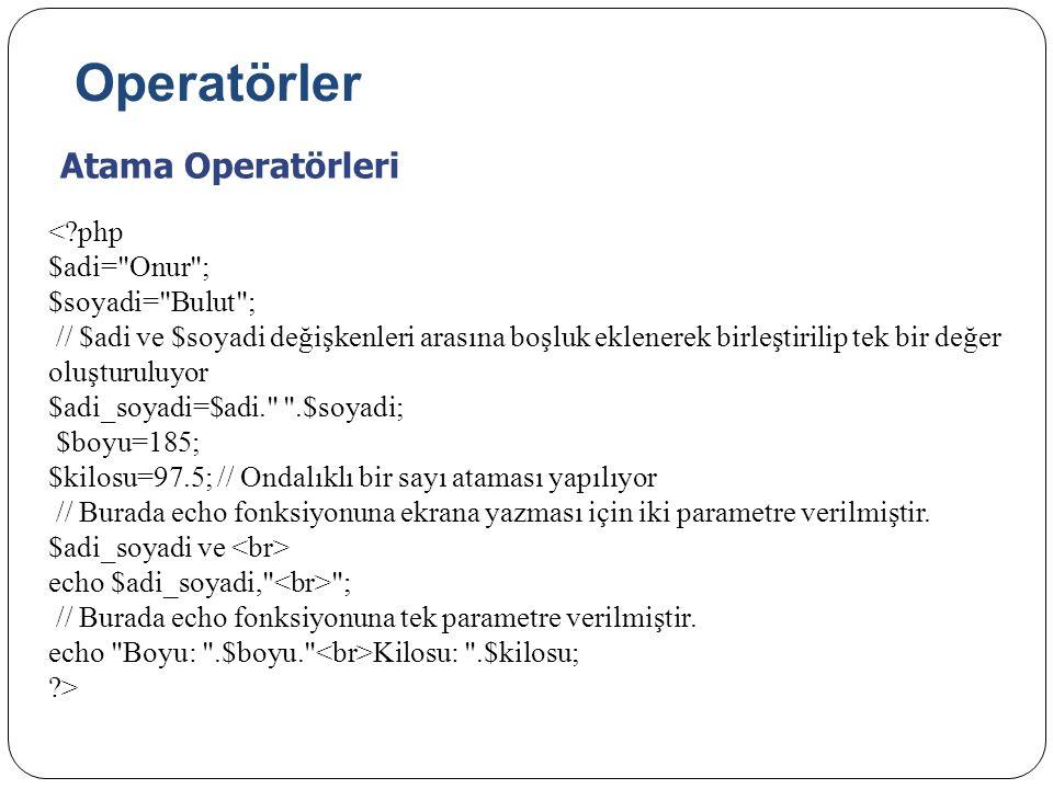 Operatörler Atama Operatörleri < php $adi= Onur ; $soyadi= Bulut ;
