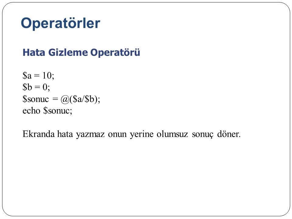 Operatörler Hata Gizleme Operatörü $a = 10; $b = 0; $sonuc = @($a/$b);
