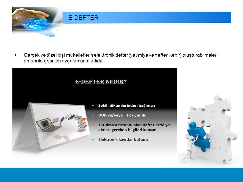 E DEFTER Gerçek ve tüzel kişi mükelleflerin elektronik defter (yevmiye ve defteri kebir) oluşturabilmeleri amacı ile getirilen uygulamanın adıdır.