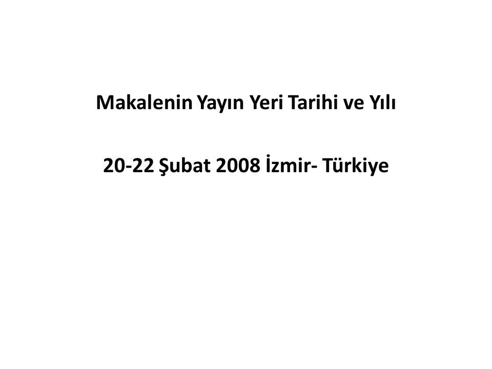 Makalenin Yayın Yeri Tarihi ve Yılı 20-22 Şubat 2008 İzmir- Türkiye