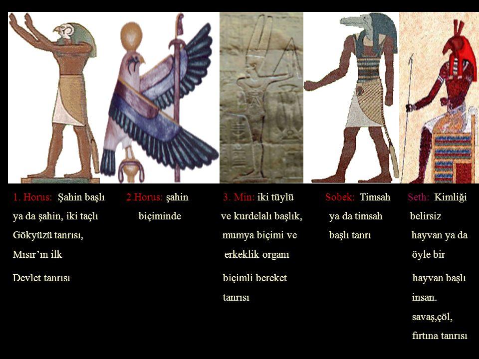 1. Horus: Şahin başlı 2. Horus: şahin 3