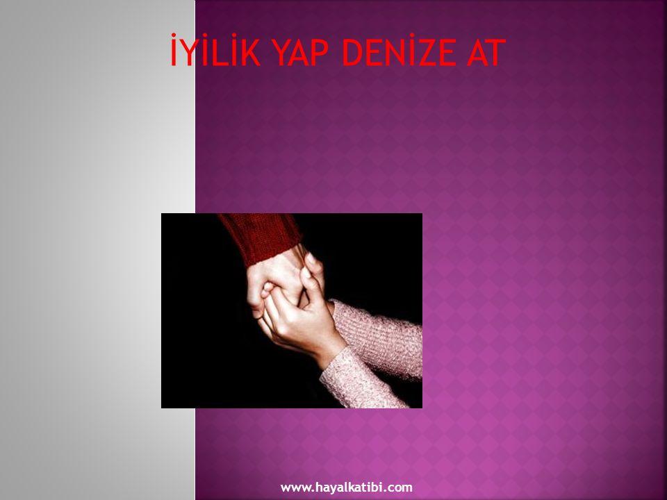 İYİLİK YAP DENİZE AT www.hayalkatibi.com