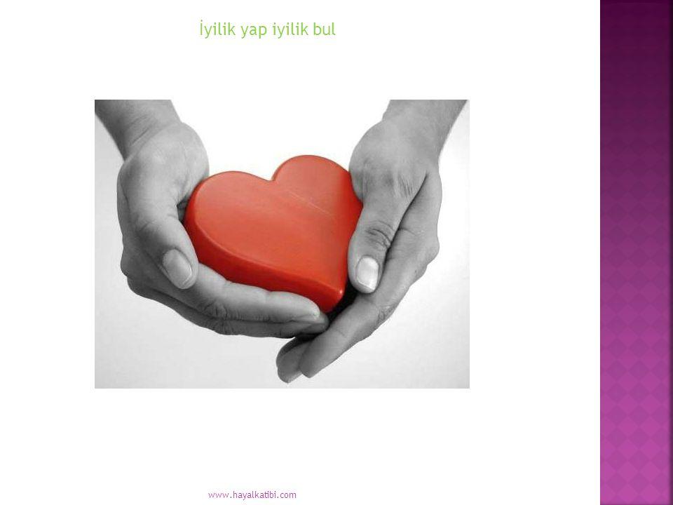 İyilik yap iyilik bul www.hayalkatibi.com