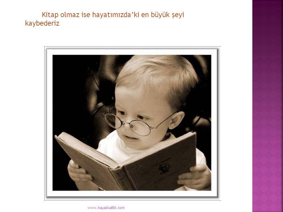 Kitap olmaz ise hayatımızda'ki en büyük şeyi kaybederiz