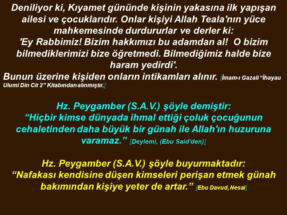 Hz. Peygamber (S.A.V.) şöyle demiştir: