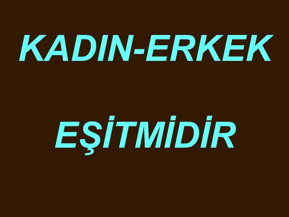 KADIN-ERKEK EŞİTMİDİR
