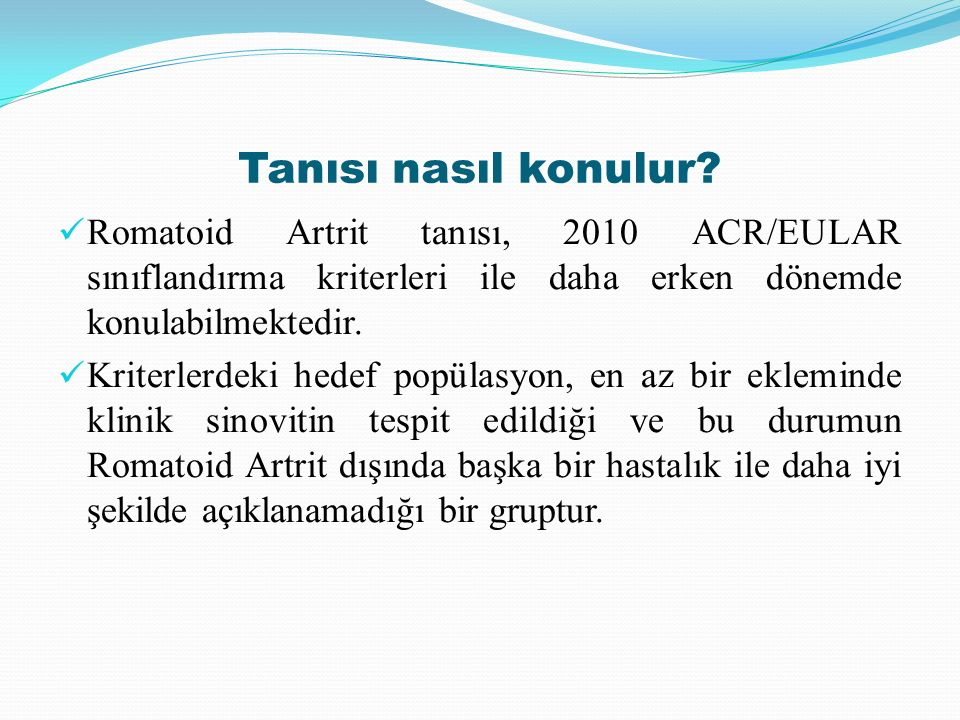 Tanısı nasıl konulur Romatoid Artrit tanısı, 2010 ACR/EULAR sınıflandırma kriterleri ile daha erken dönemde konulabilmektedir.