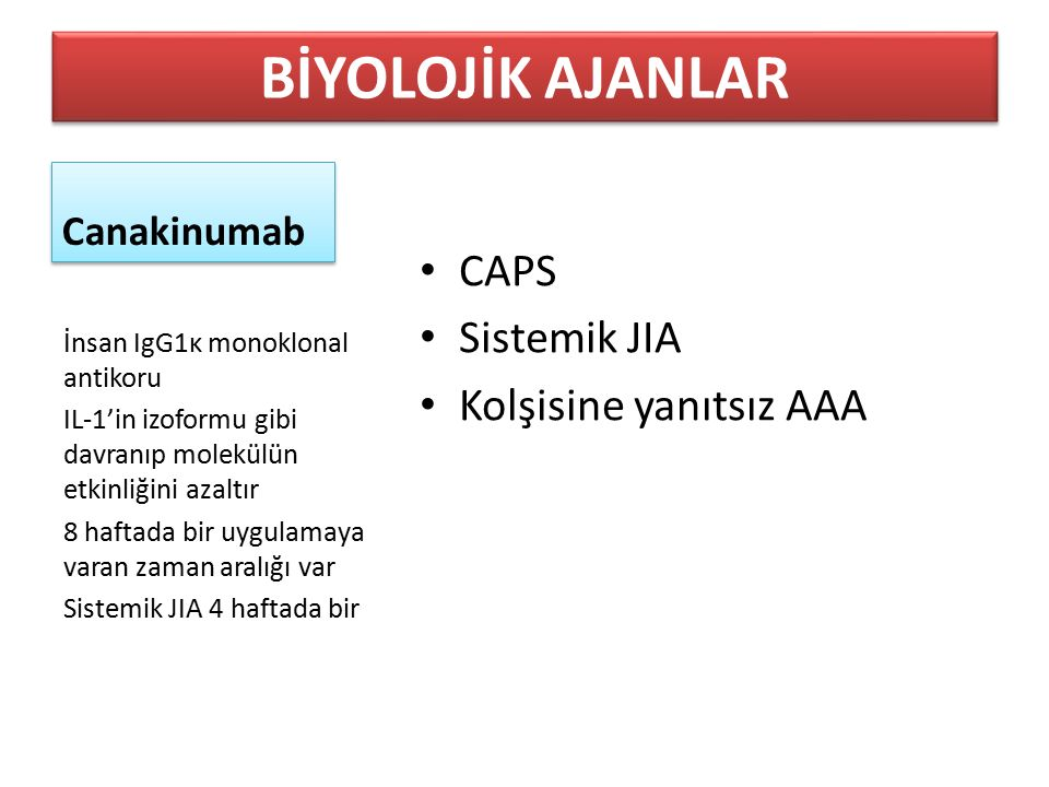 BİYOLOJİK AJANLAR CAPS Sistemik JIA Kolşisine yanıtsız AAA Canakinumab