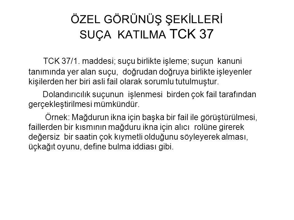 ÖZEL GÖRÜNÜŞ ŞEKİLLERİ SUÇA KATILMA TCK 37