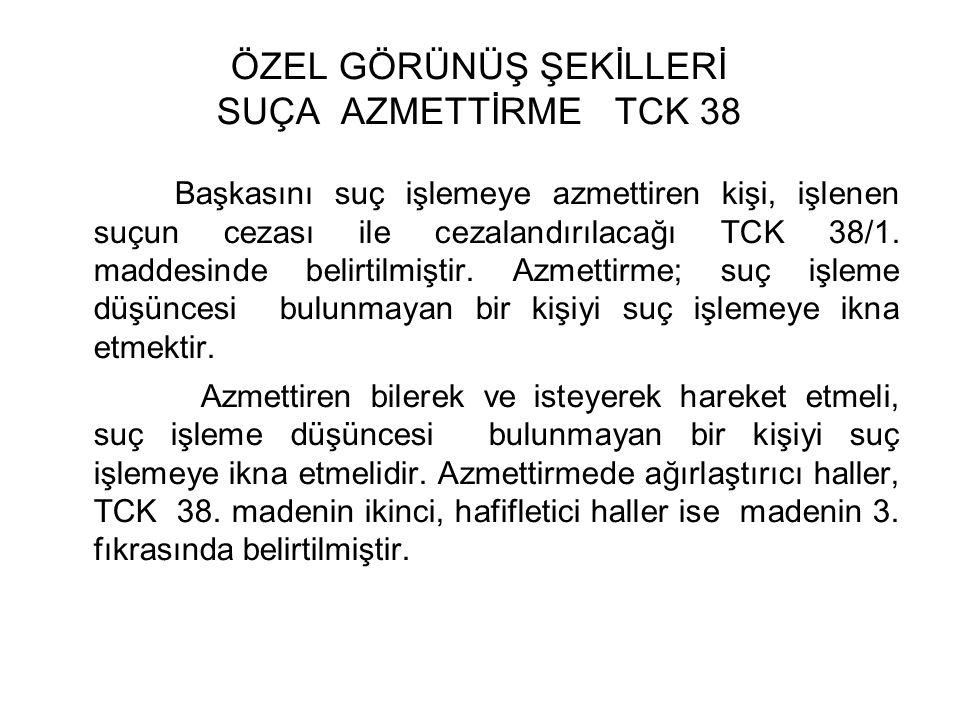 ÖZEL GÖRÜNÜŞ ŞEKİLLERİ SUÇA AZMETTİRME TCK 38