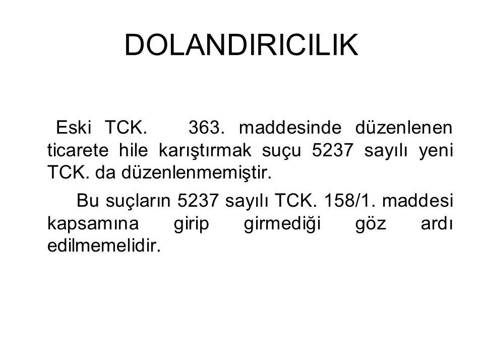 DOLANDIRICILIK Eski TCK. 363. maddesinde düzenlenen ticarete hile karıştırmak suçu 5237 sayılı yeni TCK. da düzenlenmemiştir.