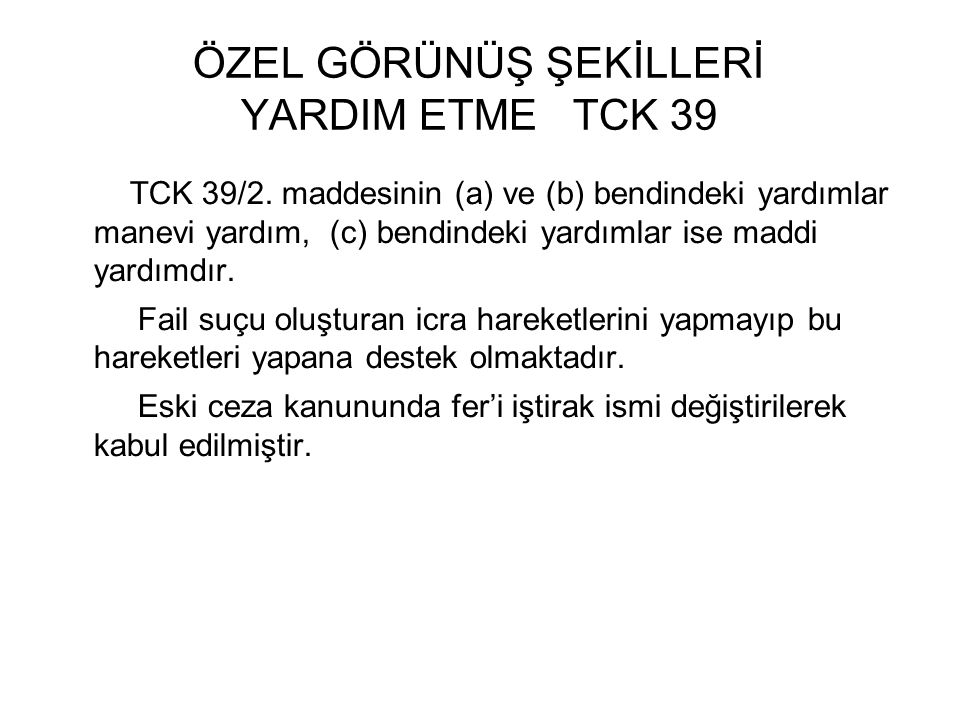 ÖZEL GÖRÜNÜŞ ŞEKİLLERİ YARDIM ETME TCK 39