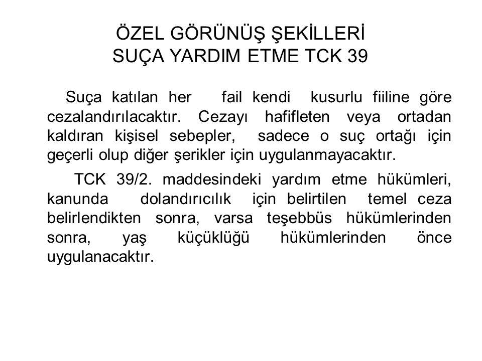 ÖZEL GÖRÜNÜŞ ŞEKİLLERİ SUÇA YARDIM ETME TCK 39