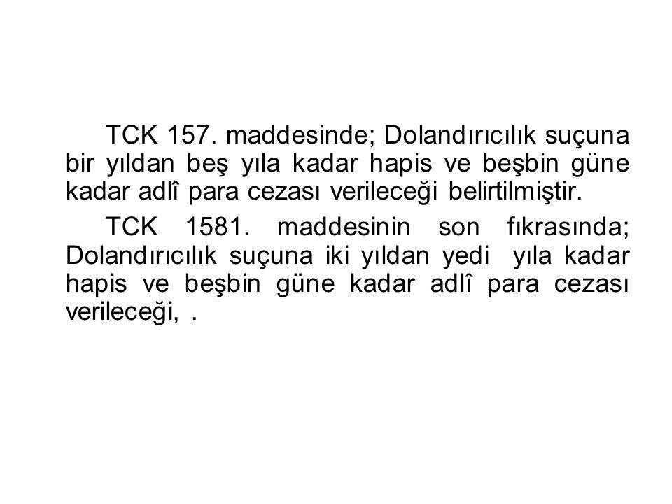 TCK 157. maddesinde; Dolandırıcılık suçuna bir yıldan beş yıla kadar hapis ve beşbin güne kadar adlî para cezası verileceği belirtilmiştir.