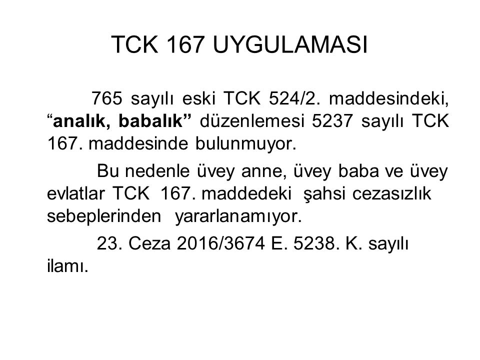 TCK 167 UYGULAMASI 765 sayılı eski TCK 524/2. maddesindeki, analık, babalık düzenlemesi 5237 sayılı TCK 167. maddesinde bulunmuyor.