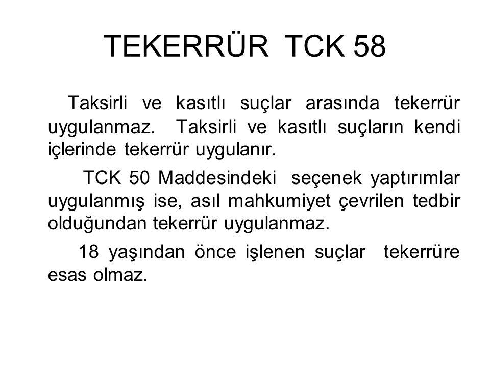TEKERRÜR TCK 58 Taksirli ve kasıtlı suçlar arasında tekerrür uygulanmaz. Taksirli ve kasıtlı suçların kendi içlerinde tekerrür uygulanır.