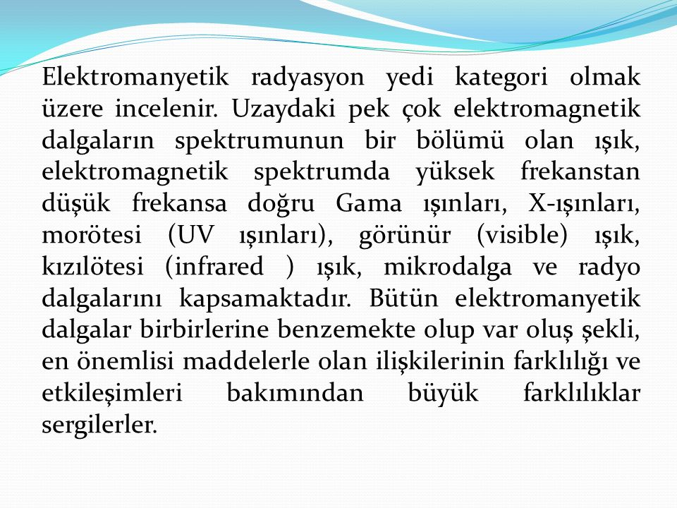 Elektromanyetik radyasyon yedi kategori olmak üzere incelenir
