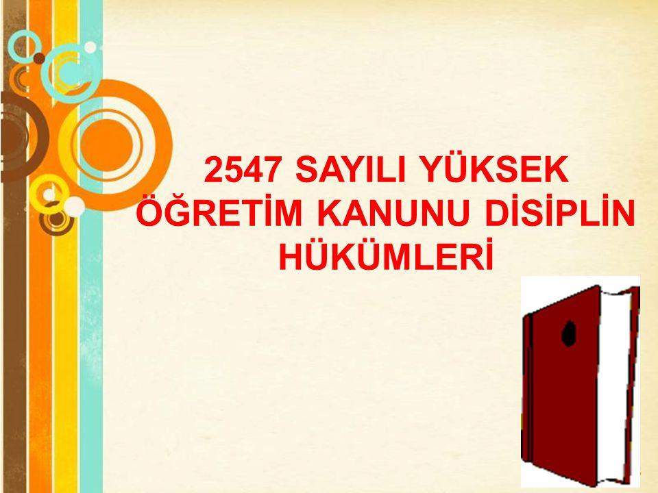 2547 SAYILI YÜKSEK ÖĞRETİM KANUNU DİSİPLİN HÜKÜMLERİ