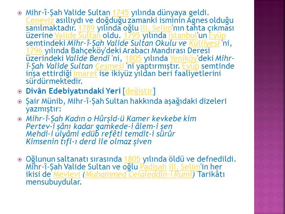 Mihr-î-Şah Valide Sultan 1745 yılında dünyaya geldi