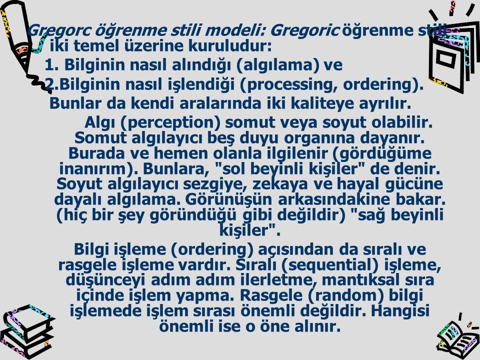 Gregorc öğrenme stili modeli: Gregoric öğrenme stili iki temel üzerine kuruludur: