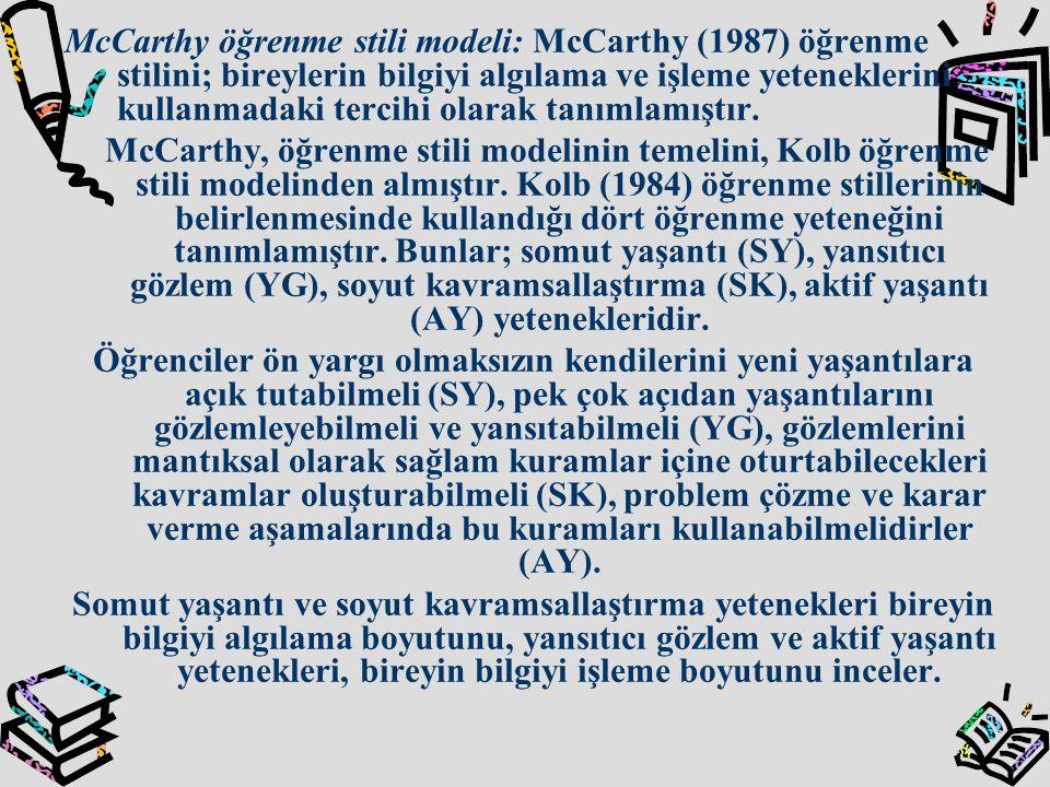 McCarthy öğrenme stili modeli: McCarthy (1987) öğrenme stilini; bireylerin bilgiyi algılama ve işleme yeteneklerini kullanmadaki tercihi olarak tanımlamıştır.