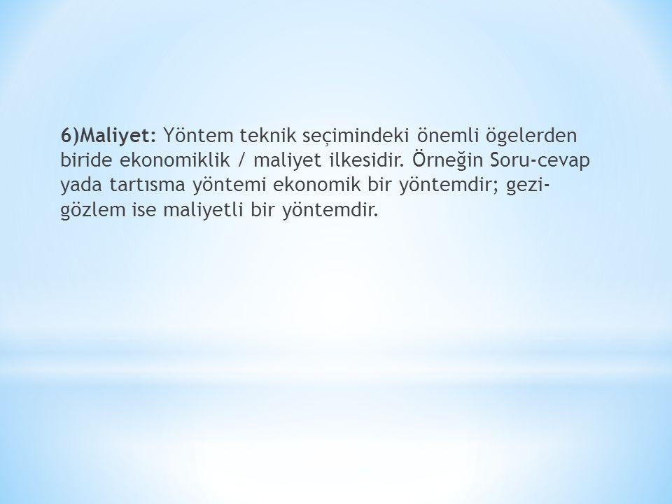 6)Maliyet: Yöntem teknik seçimindeki önemli ögelerden biride ekonomiklik / maliyet ilkesidir.